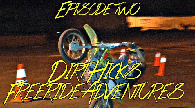 DIRT HICKS FREERIDE ADVENTURES – EPISODE TWO – NIGHT STUNTING LOT RIDING